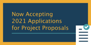 Now Accepting 2021 Applications for Project Proposals